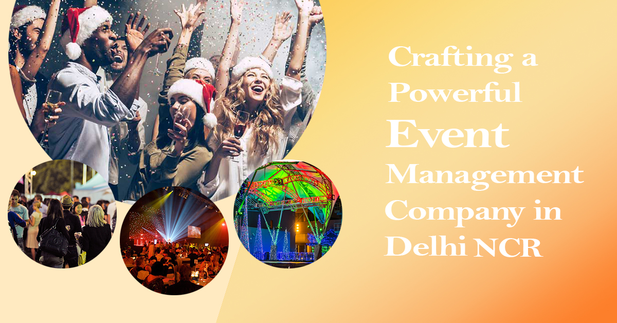 Crafting a powerful Event management company in Noida